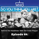 Behind the Headlines: 1665 The Great Plague - Who Do You Think You Are?, Episode 64