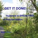 Get It Done - Hypnosis to Break Free of Procrastination (Unabridged)
