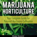 Marijuana Horticulture: Your Complete Guide for Personal Marijuana Cultivation