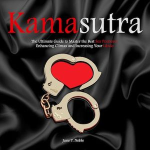 Kamasutra	The Ultimate Guide to Master the Best Sex Positions, Enhancing Climax and Increasing Your Libido