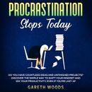 Procrastination Stops Today Do You Have Countless Ideas and Unfinished Projects? Discover the Simple Way to Shift Your Mindset and Increase Your Productivity by 10X, Even If you're Lazy AF