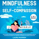 Mindfulness and Self-Compassion 2-in-1 Book Release The Past, Forget The Future and Embrace The Power of Now, Embrace a Positive Beginning and Learn The Peace of Self-Acceptance