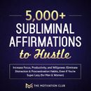 5,000+ Subliminal Affirmations to Hustle, Increase Focus, Productivity, and Willpower Eliminate Distraction & Procrastination Habits Even If You're Super Lazy (for Men & Women)