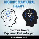 COGNITIVE BEHAVIOURAL THERAPY Overcome  Anxiety, Depression, Panic and Anger