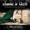 Running in Heels: A Memoir of Grit and Grace