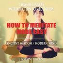 HOW TO MEDITATE MADE EASY: 7 DAYS BEGINNERS INTRODUCTION TO MEDITATION