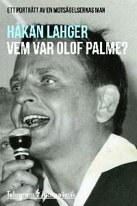 Vem var Olof Palme? - Ett porträtt av en motsägelsernas man