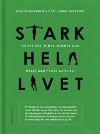 Stark hela livet : Bättre ork, minne, mående och hälsa med fysisk aktivitet