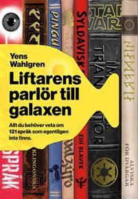 Liftarens parlör till galaxen : Allt du behöver veta om 121 språk som inte finns