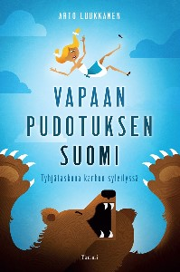 Vapaan pudotuksen Suomi - Tyhjätaskuna karhun syleilyssä